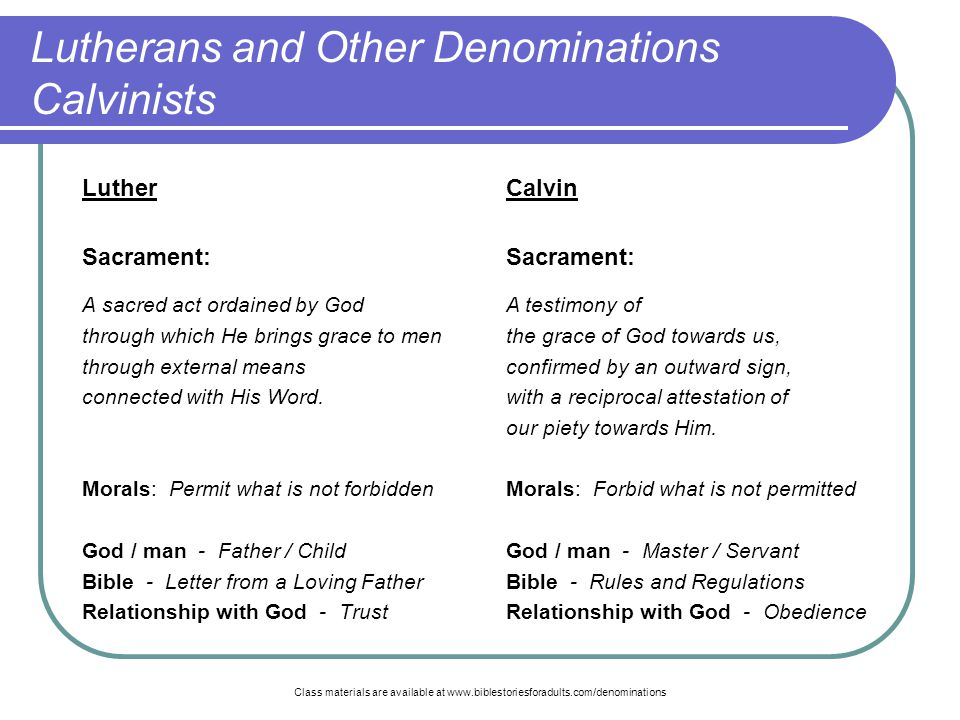Class materials are available at www.biblestoriesforadults.com/denominations Lutherans and Other Denominations Calvinists Luther Sacrament: A sacred act ordained by God through which He brings grace to men through external means connected with His Word.