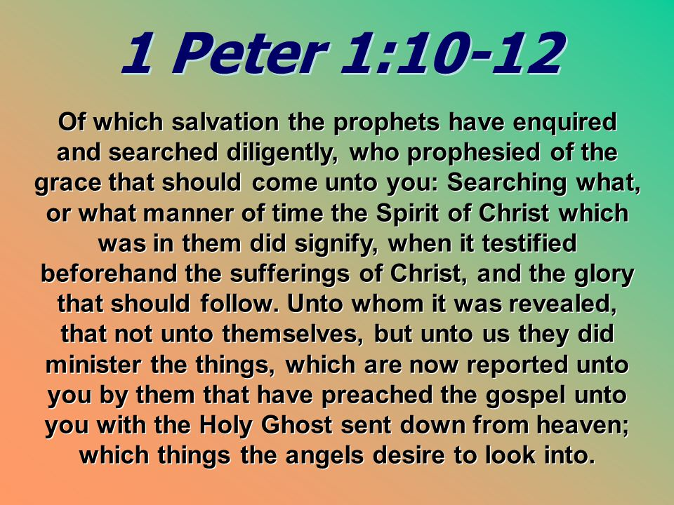 1 Peter 1:10-12 1 Peter 1:10-12 Of which salvation the prophets have enquired and searched diligently, who prophesied of the grace that should come un