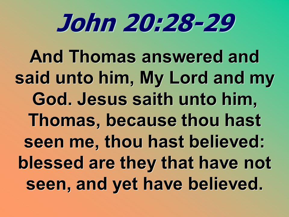 John 20:28-29 John 20:28-29 And Thomas answered and said unto him, My Lord and my God. Jesus saith unto him, Thomas, because thou hast seen me, thou h