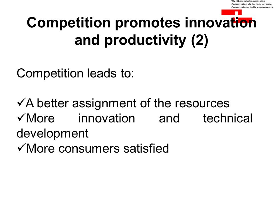 Competition promotes innovation and productivity (2) Competition leads to: A better assignment of the resources More innovation and technical developm