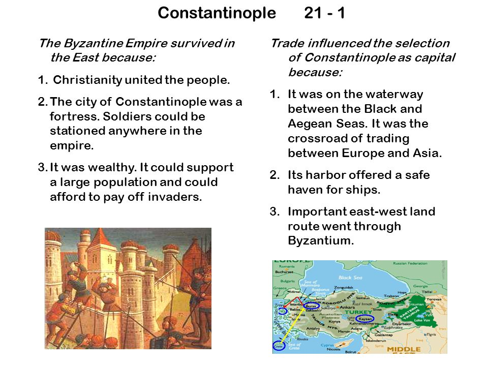 Constantinople21 - 1 The Byzantine Empire survived in the East because: 1.