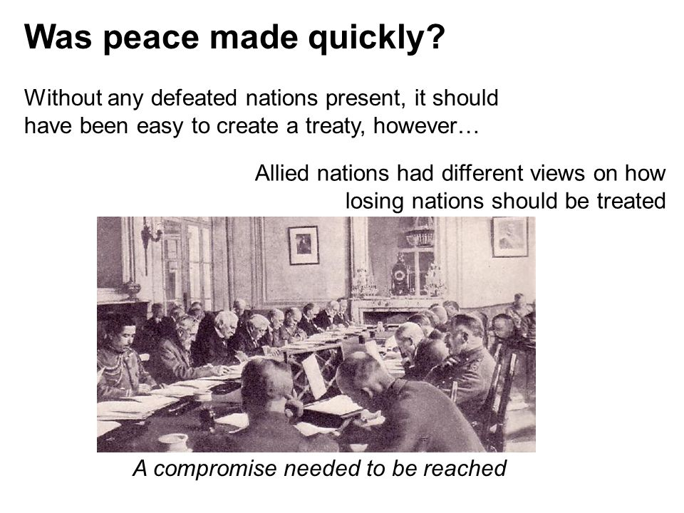 Was peace made quickly? Without any defeated nations present, it should have been easy to create a treaty, however… Allied nations had different views