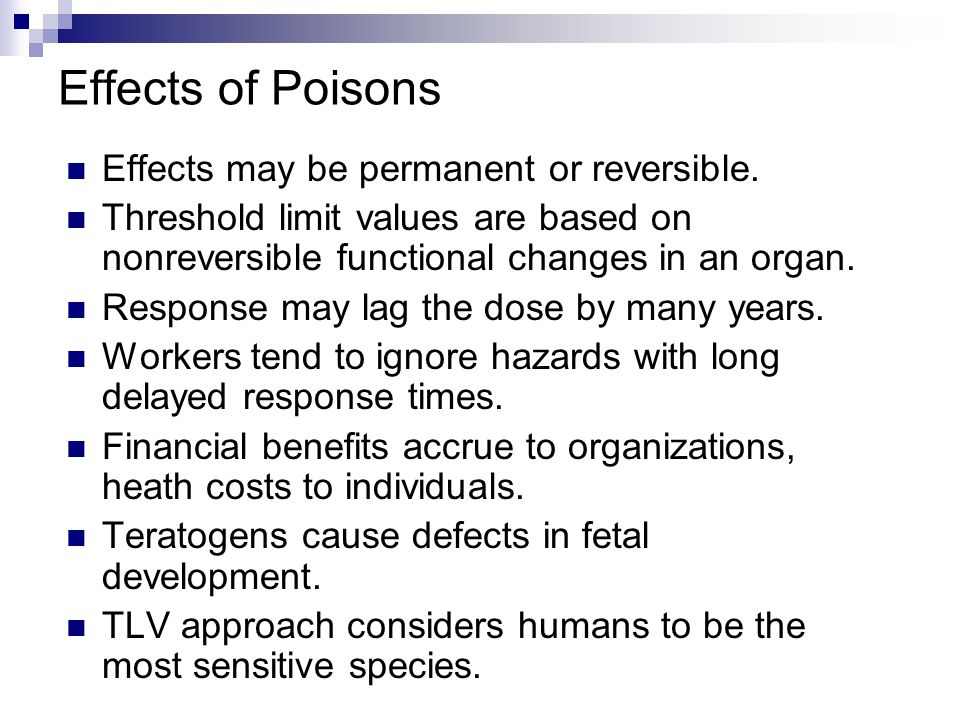 Effects of Poisons Effects may be permanent or reversible.