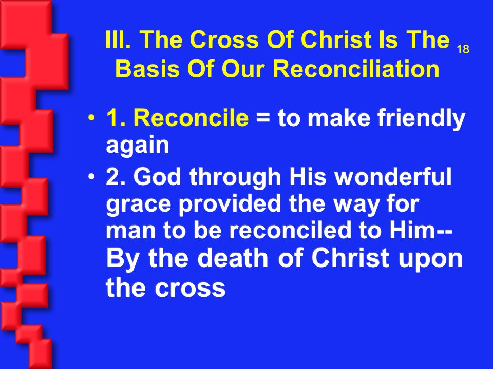 18 III. The Cross Of Christ Is The Basis Of Our Reconciliation 1.