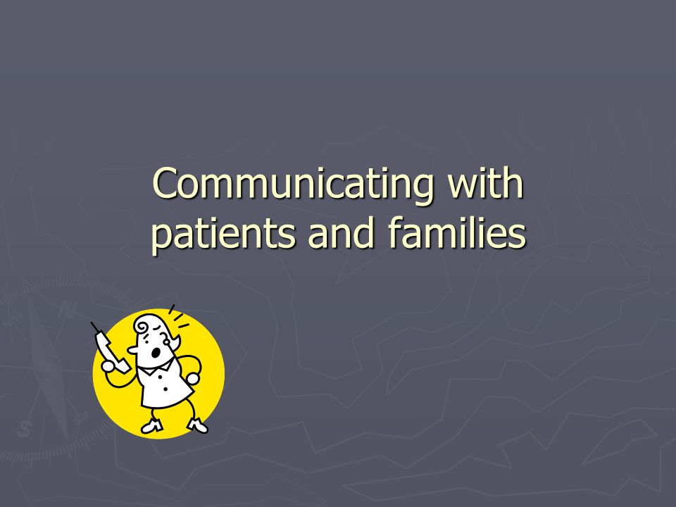 Communicating with patients and families