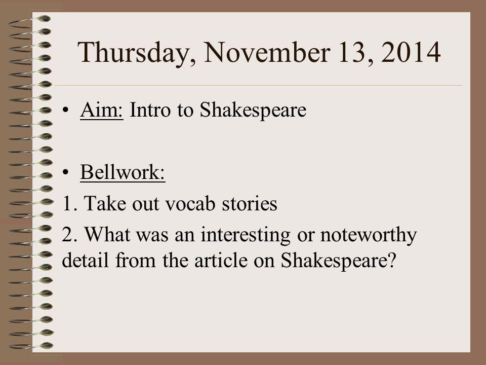 Thursday, November 13, 2014 Aim: Intro to Shakespeare Bellwork: 1.