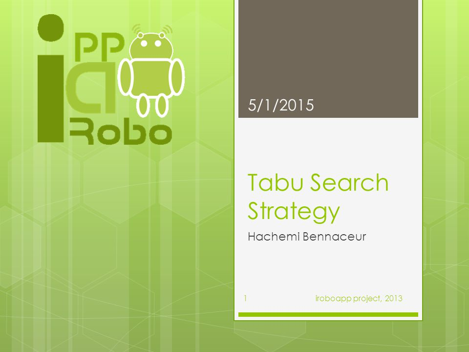Tabu Search Strategy Hachemi Bennaceur 5/1/2015 1 iroboapp project, 2013