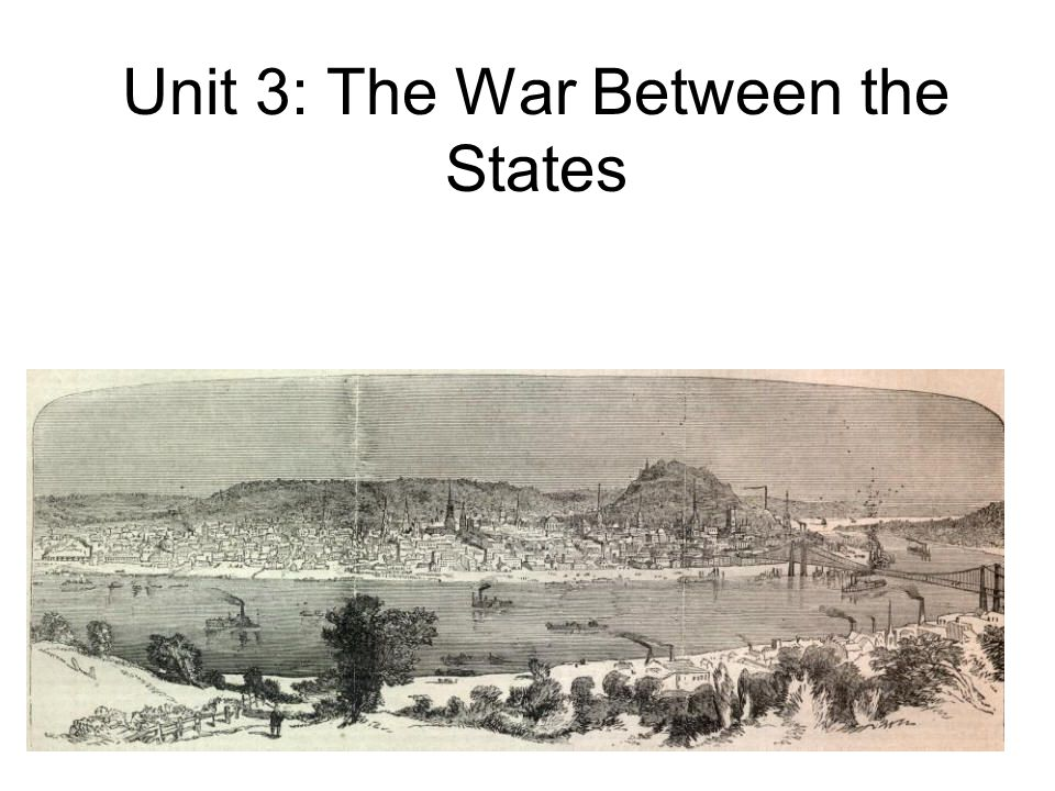 Unit 3: The War Between the States