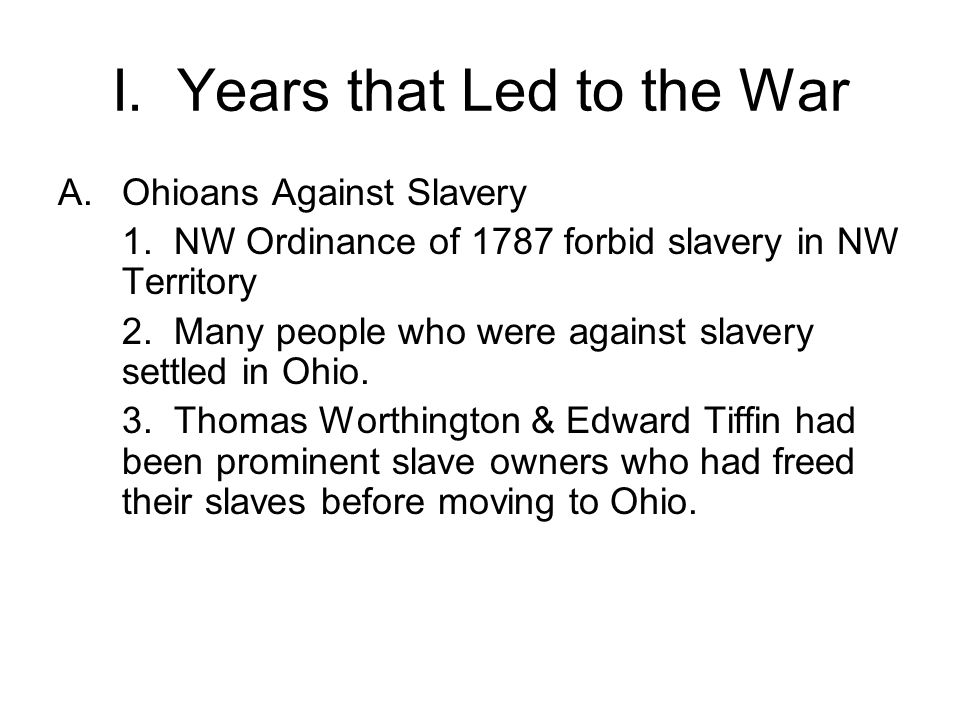 I. Years that Led to the War A.Ohioans Against Slavery 1.