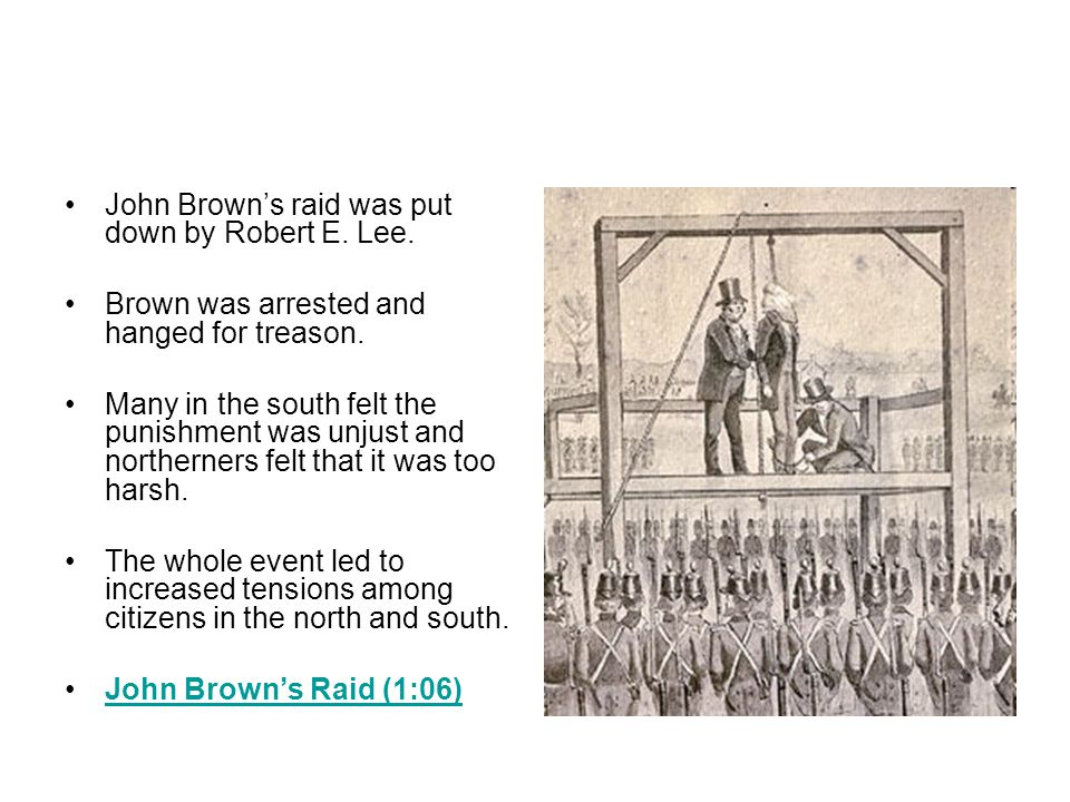 John Brown's raid was put down by Robert E. Lee. Brown was arrested and hanged for treason.