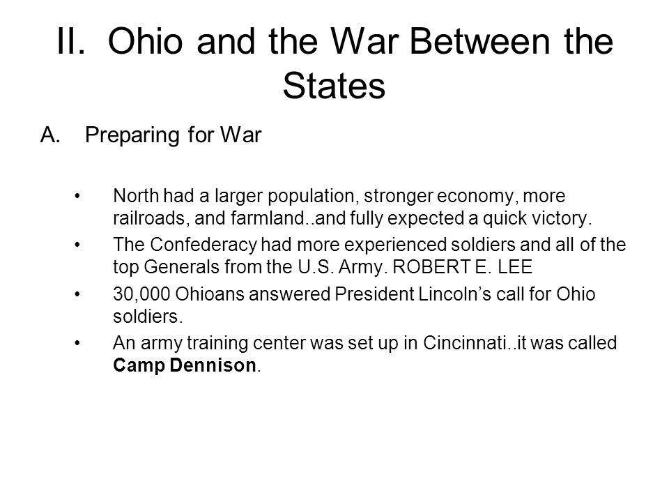 II. Ohio and the War Between the States A.Preparing for War North had a larger population, stronger economy, more railroads, and farmland..and fully e