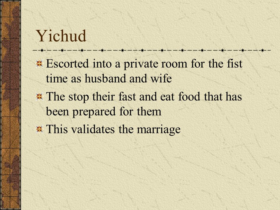 Yichud Escorted into a private room for the fist time as husband and wife The stop their fast and eat food that has been prepared for them This valida