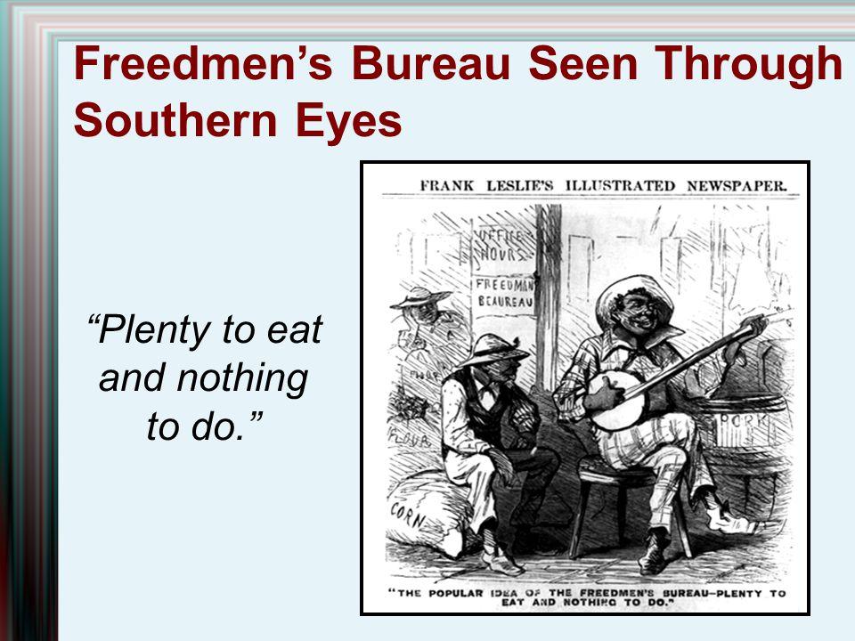 "Freedmen's Bureau Seen Through Southern Eyes ""Plenty to eat and nothing to do."""
