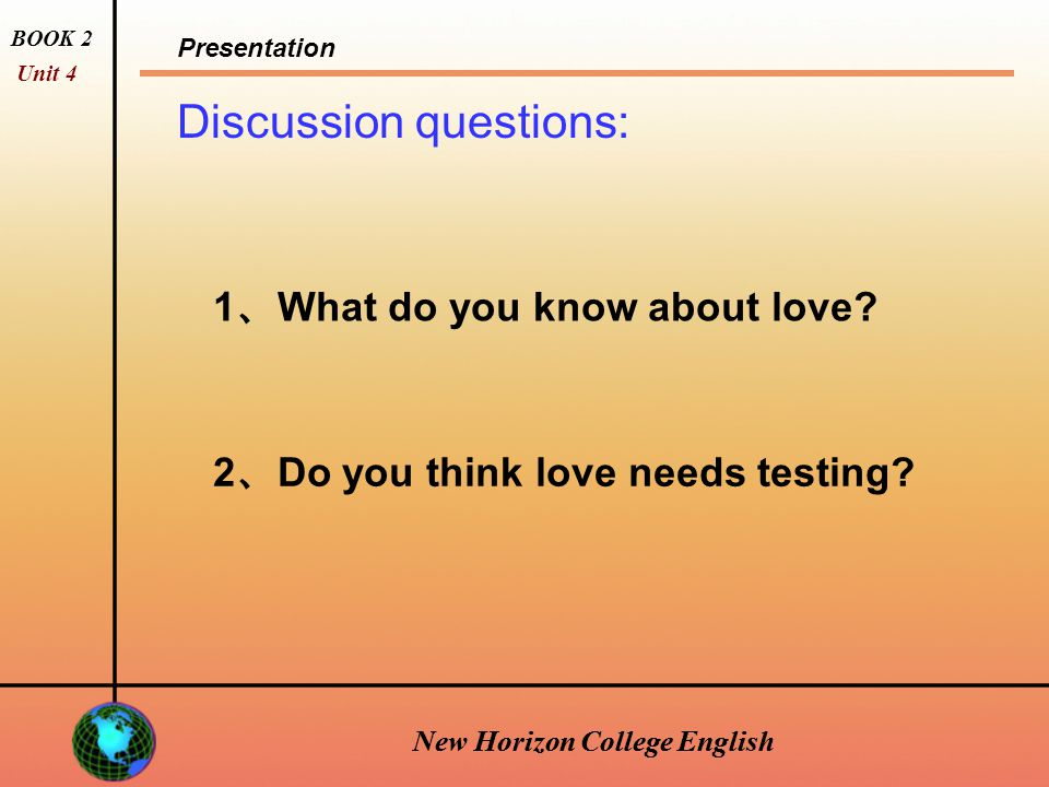 New Horizon College English Presentation BOOK 2 Unit 4 New Horizon College English Discussion questions: 1 、 What do you know about love.