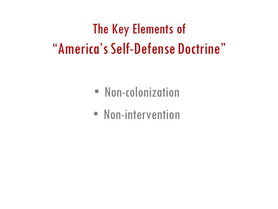 The Key Elements of America's Self-Defense Doctrine Non-colonization Non-intervention
