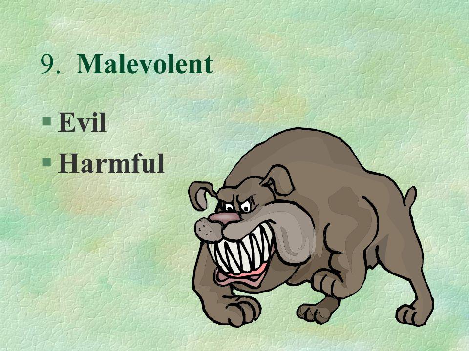 9. Malevolent §Evil §Harmful