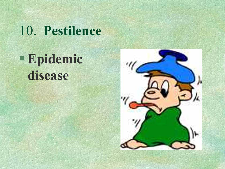 10. Pestilence §Epidemic disease
