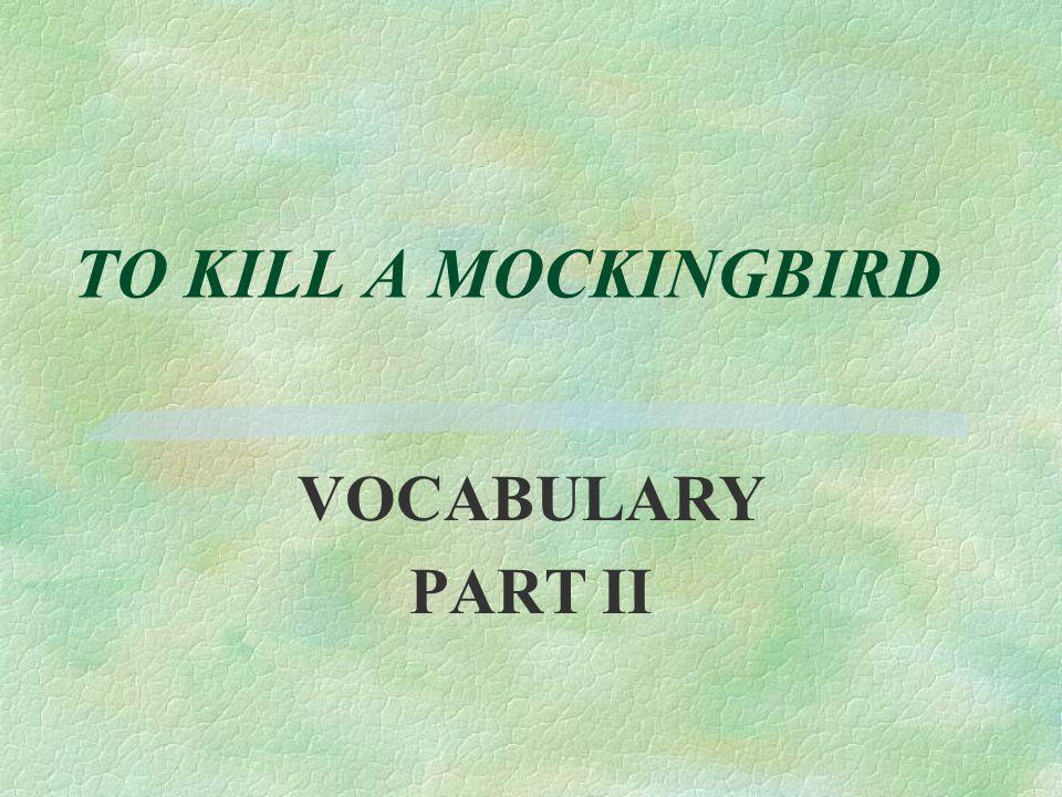 TO KILL A MOCKINGBIRD VOCABULARY PART II
