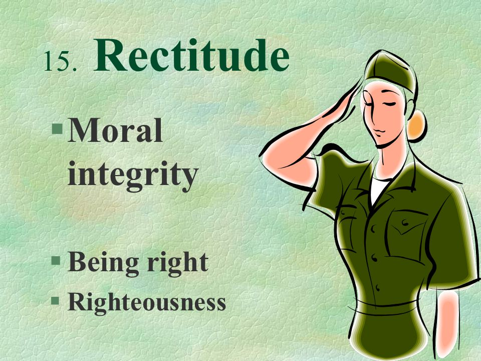 15. Rectitude §Moral integrity §Being right §Righteousness