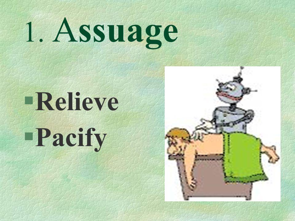 1. Assuage §Relieve §Pacify