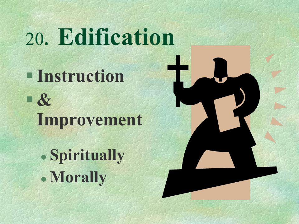 20. Edification §Instruction §& Improvement l Spiritually l Morally