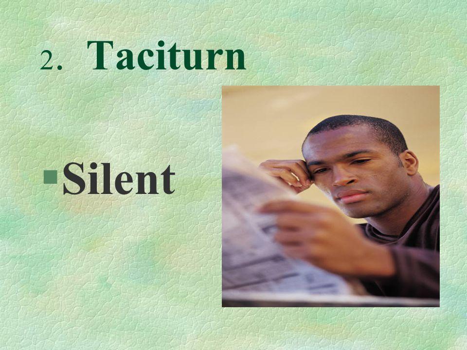 2. Taciturn §Silent