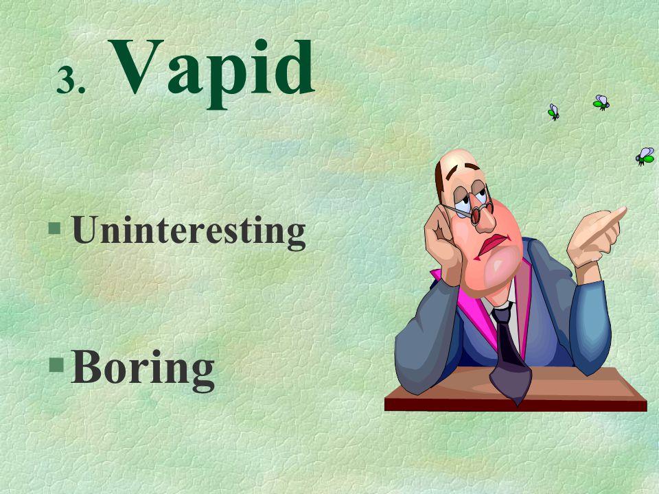 3. Vapid §Uninteresting §Boring