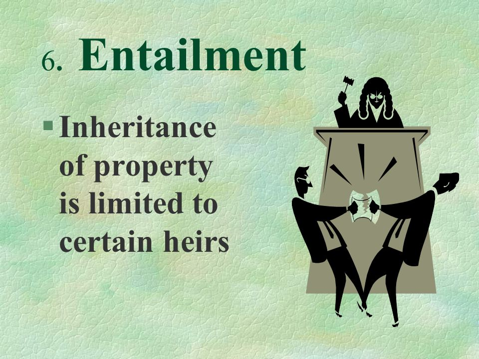 6. Entailment §Inheritance of property is limited to certain heirs