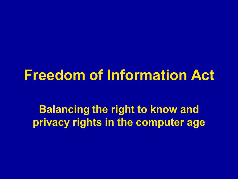 Freedom of Information Act Balancing the right to know and privacy rights in the computer age