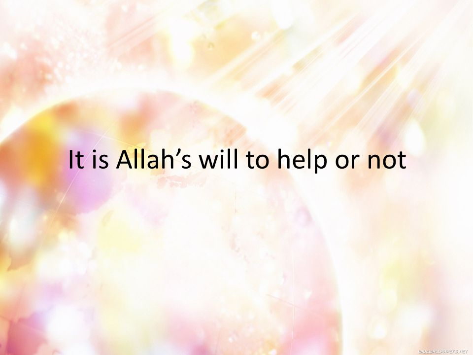 It is Allah's will to help or not