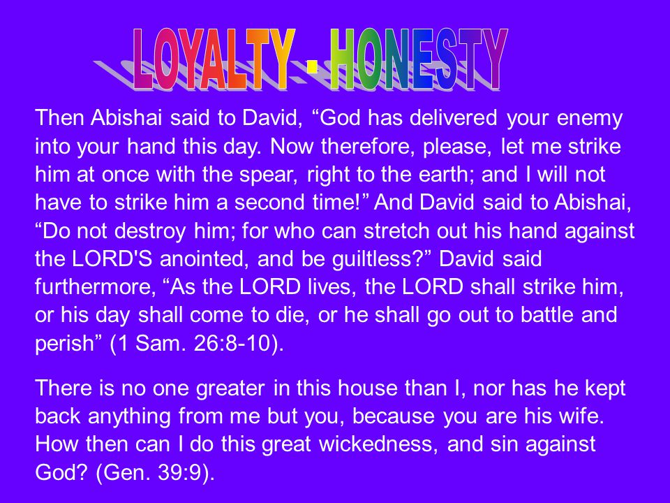 "Then Abishai said to David, ""God has delivered your enemy into your hand this day. Now therefore, please, let me strike him at once with the spear, ri"