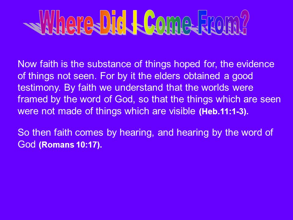Now faith is the substance of things hoped for, the evidence of things not seen. For by it the elders obtained a good testimony. By faith we understan