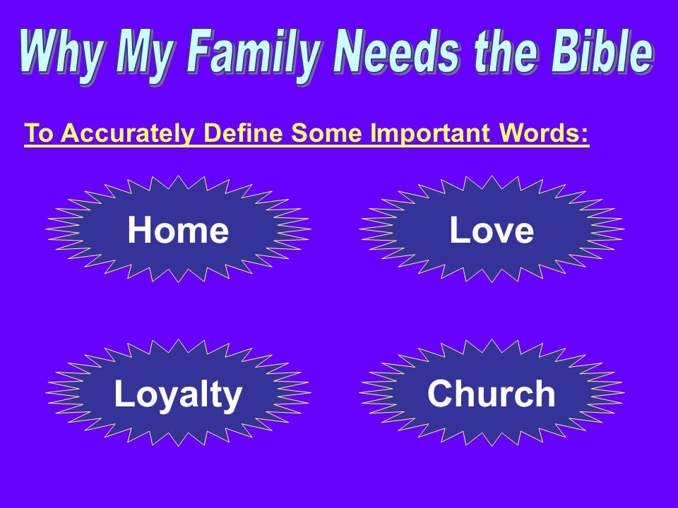 To Accurately Define Some Important Words: HomeLove ChurchLoyalty