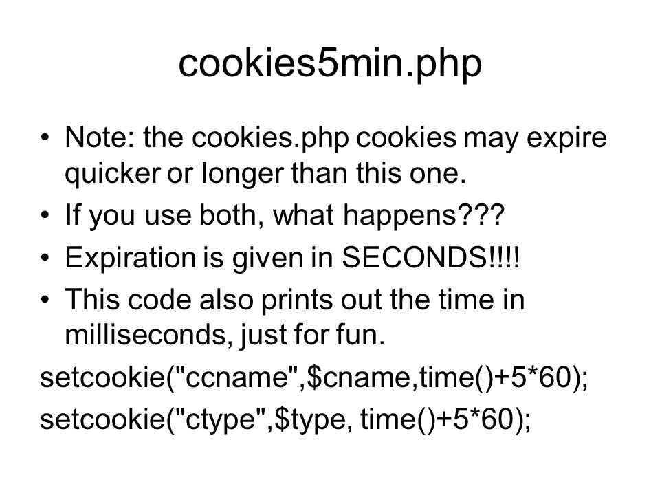 cookies5min.php Note: the cookies.php cookies may expire quicker or longer than this one.