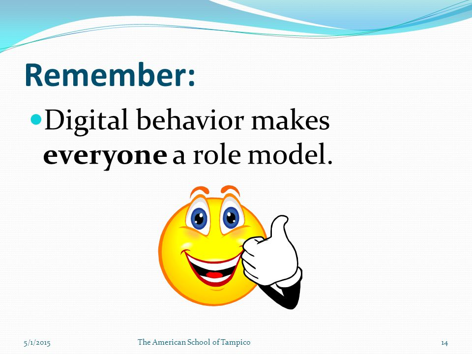 Remember: Digital behavior makes everyone a role model. 5/1/2015The American School of Tampico14