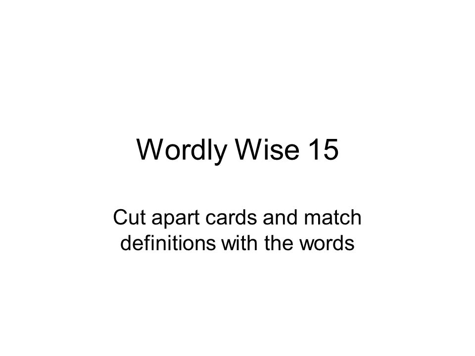 Wordly Wise 15 Cut apart cards and match definitions with the words