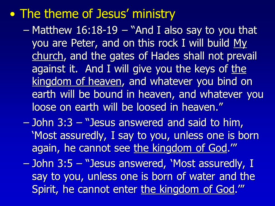 The theme of Jesus' ministryThe theme of Jesus' ministry –Matthew 16:18-19 – And I also say to you that you are Peter, and on this rock I will build My church, and the gates of Hades shall not prevail against it.