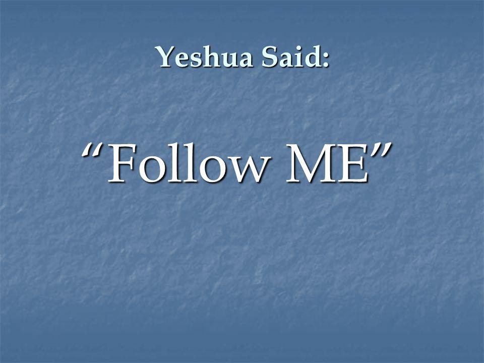 Yeshua Said: Follow ME