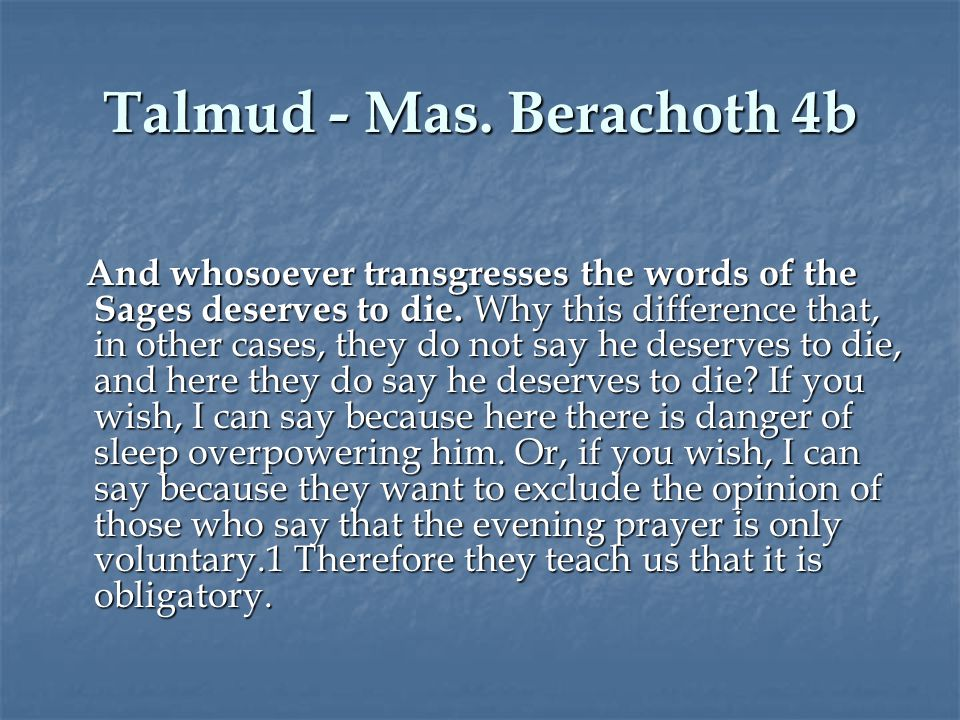 Talmud - Mas. Berachoth 4b And whosoever transgresses the words of the Sages deserves to die.
