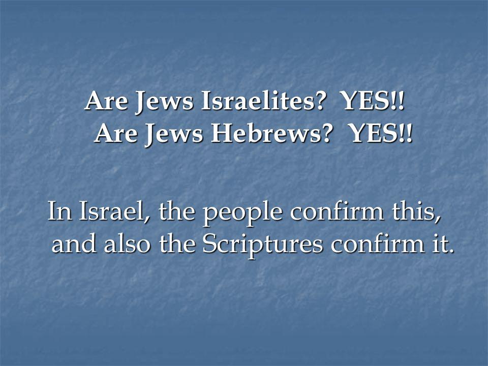 Are Jews Israelites. YES!. Are Jews Hebrews. YES!.