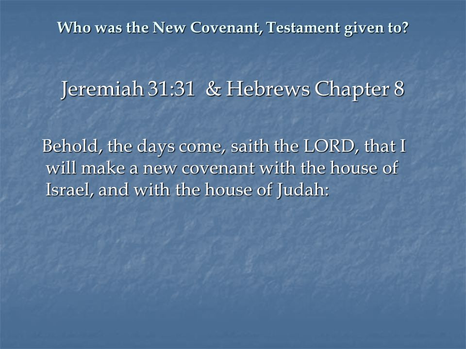 Who was the New Covenant, Testament given to.