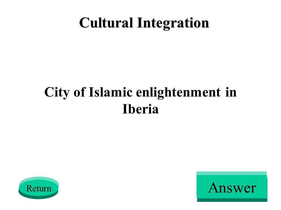 Cultural Integration City of Islamic enlightenment in Iberia Return Answer