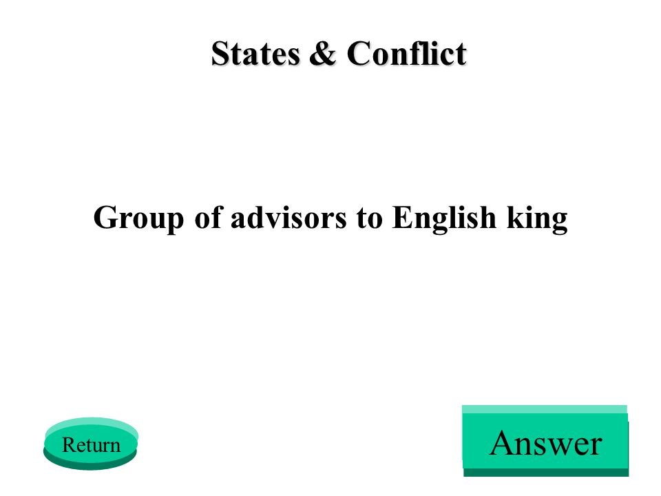 States & Conflict Group of advisors to English king Return Answer