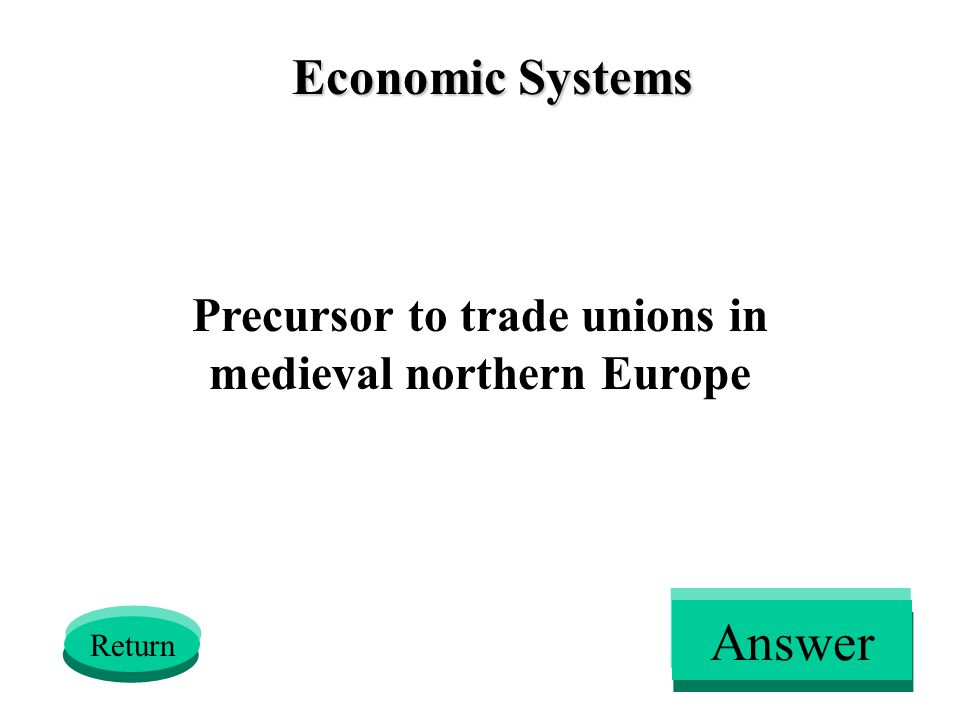 Economic Systems Precursor to trade unions in medieval northern Europe Return Answer