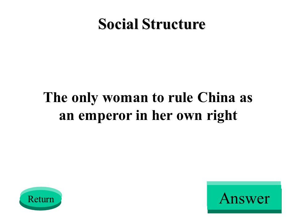 Social Structure The only woman to rule China as an emperor in her own right Return Answer