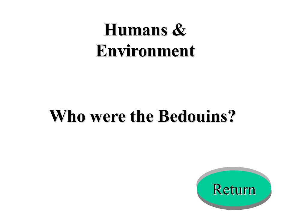 Humans & Environment Who were the Bedouins? Return