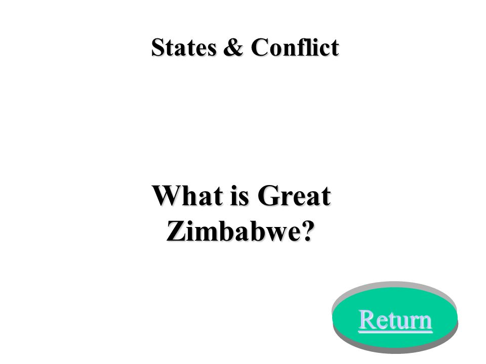 States & Conflict What is Great Zimbabwe? Return