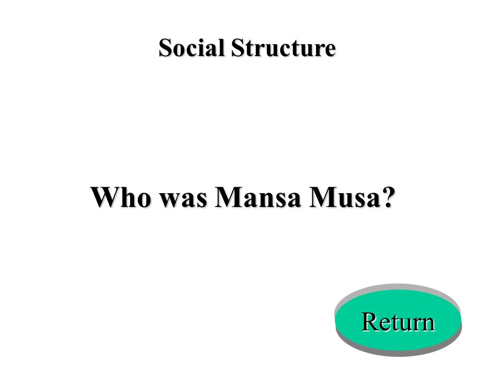 Social Structure Who was Mansa Musa? Return