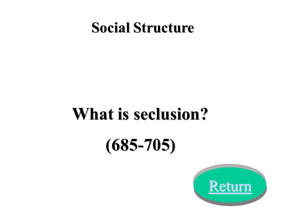 Social Structure What is seclusion? (685-705) Return