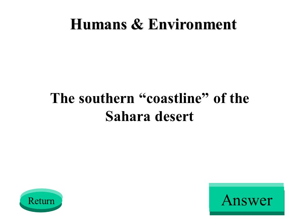 Humans & Environment The southern coastline of the Sahara desert Return Answer